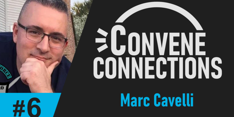 Marc Cavelli on Helping Veterans and First Responders - Convene Connections Podcast #6