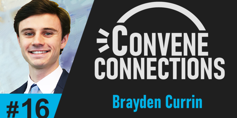 Brayden Currin - Even Young Adults Have A Story - Convene Connections Podcast #16