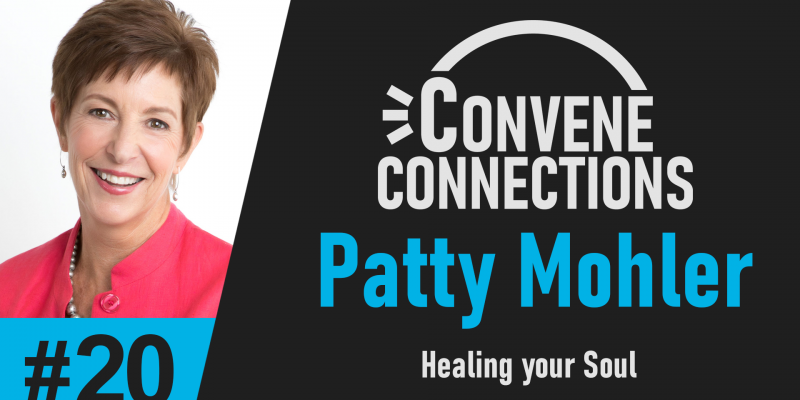 Healing your soul - Patty Mohler - Convene Connections #20