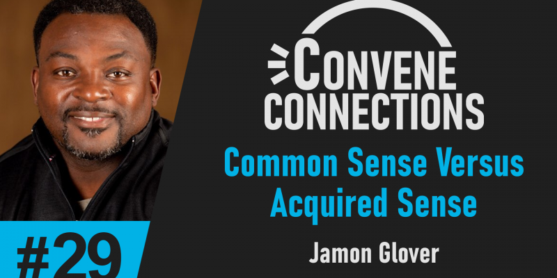 Common Sense Versus Acquired Sense - Convene Connections Podcast 29