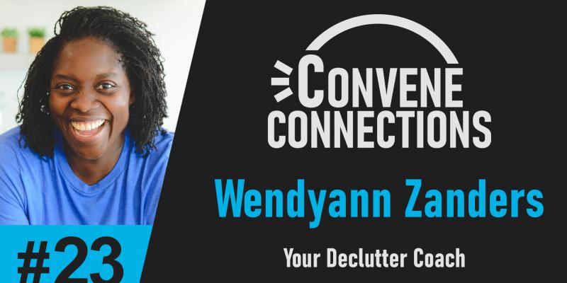 Wendyann Zanders - Declutter Coach - Convene Connections #23
