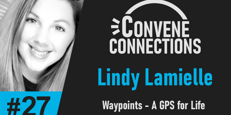 Lindy Lamielle - Waypoints - A GPS for Life - Convene Connections Podcast 27