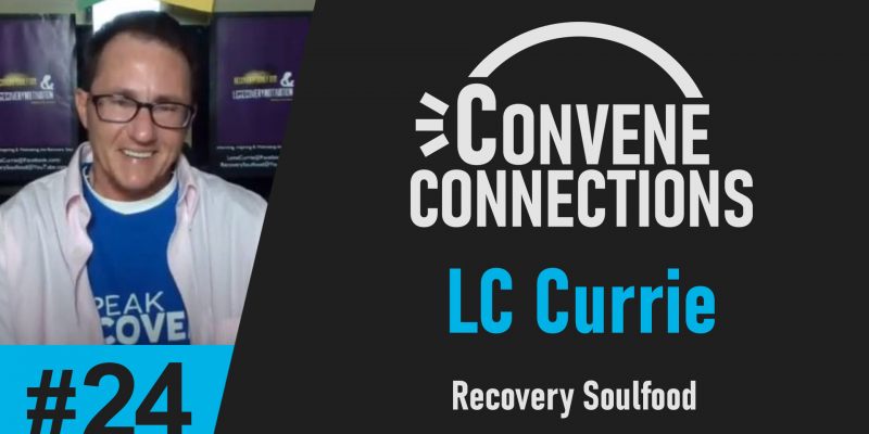 LC Currie on Recovery - Convene Connections #24