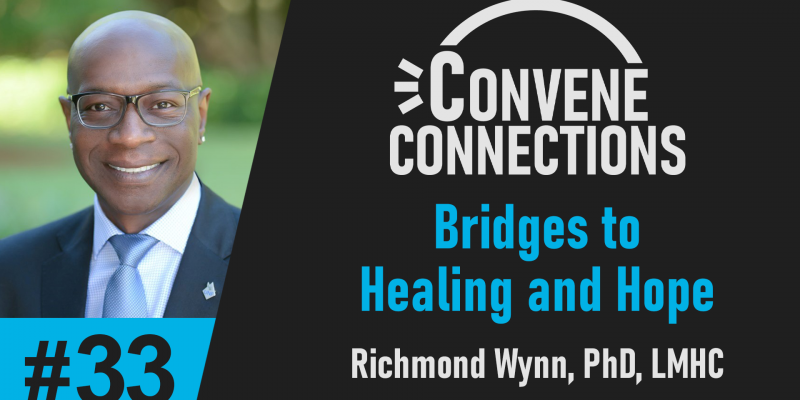 Bridges to Healing and Hope - Convene Connections Podcast 33