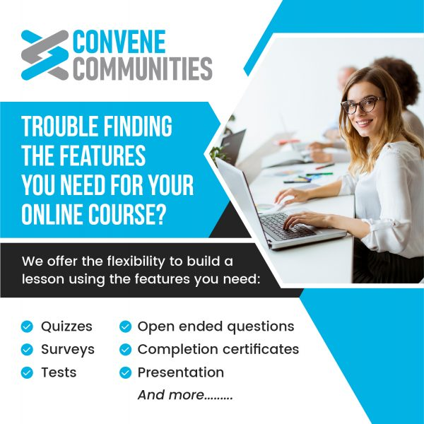 Convene offers flexible features in course creation. Find everything you need and only use what you choose.