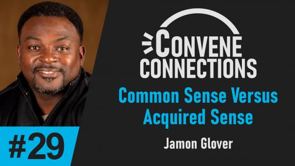 Common Sense Versus Acquired Sense - Convene Connections Podcast 29