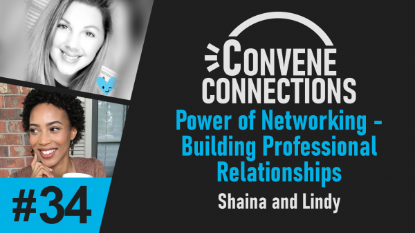 Power of Networking - Building Professional Relationships - Convene Connections #34