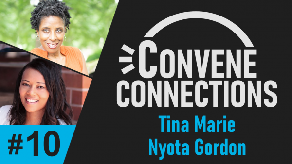 Tina Marie Wilken and Nyota Gordon - Your Business Mindset - Convene Connections Podcast #10
