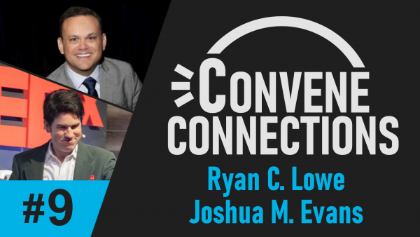 Ryan C. Lowe and Joshua M. Evans - Convene Connections Podcast #9