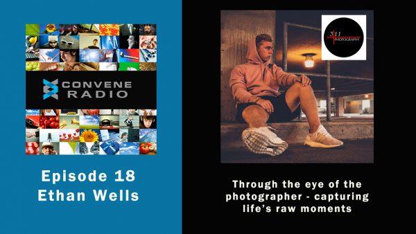 Ethan Wells and Photography - Convene Radio Episode 18
