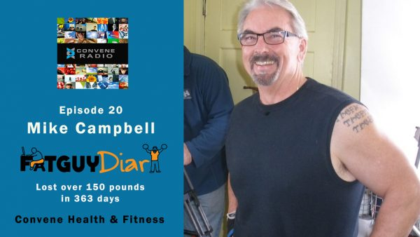 Mike Campbell - Fat Guy Diary on Getting Healthy - Convene Radio 20
